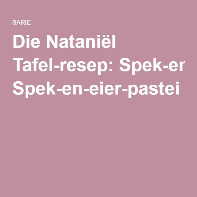 Die Nataniël Tafel-resep: Spek-en-eier-pastei