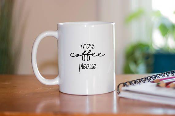 More Coffee Please Coffee Mug - Coffee Mugs With Sayings - Cute Coffee Mug - Funny Coffee Mug - Funny Mug - Mugs For Friends - Mugs For Her - Mugs For Him - Coffee Lovers Gift - Coffee Obsessed Mug - Mugs For Siblings - Mugs For Parents - Mugs For Spouse