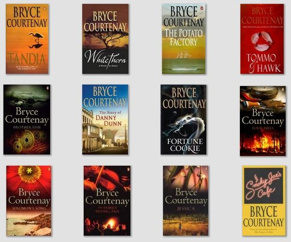 Bryce Courtney - I have loved all these books and many, many more. RIP Bryce, will miss your wonderful talent