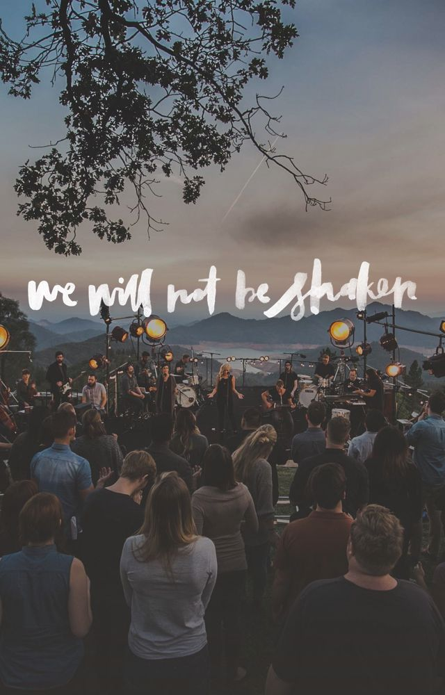 #wewillnotbeshaken http://bethelmusic.com/we-will-not-be-shaken/
