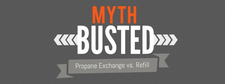 Do you know the truth about propane refill? Read this post for the most common myths about propane refill and exchange- busted.