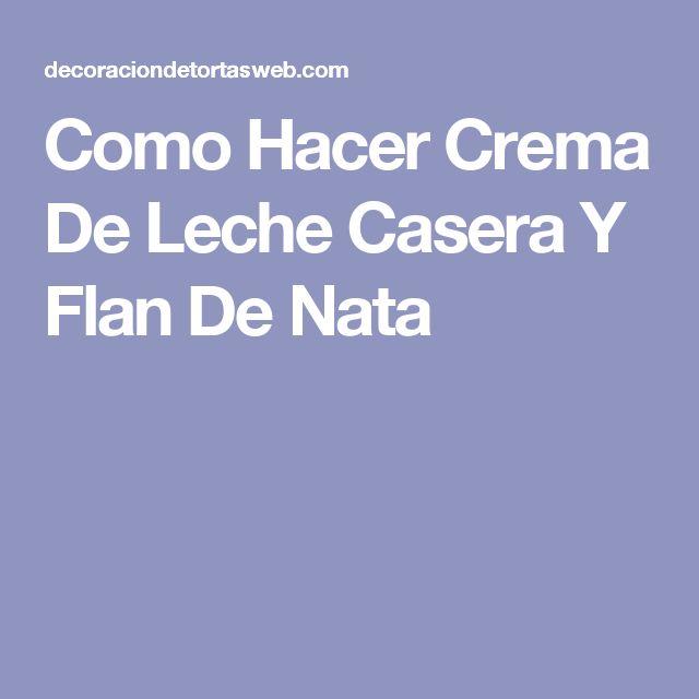Como Hacer Crema De Leche Casera Y Flan De Nata