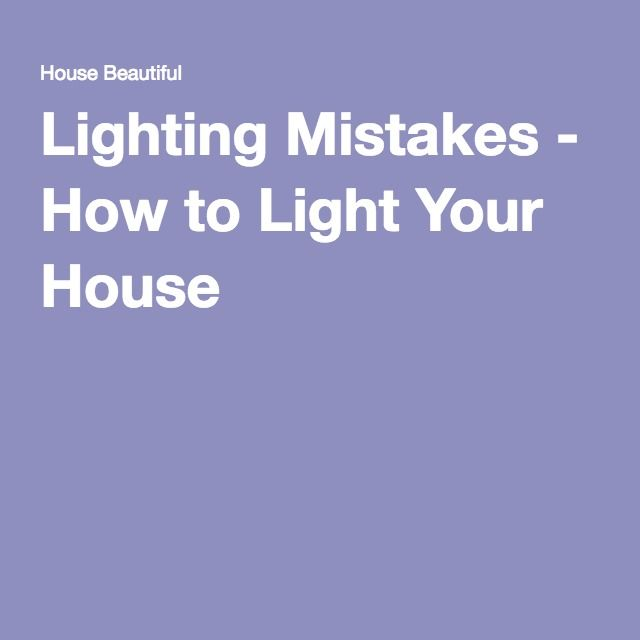 Lighting Mistakes - How to Light Your House
