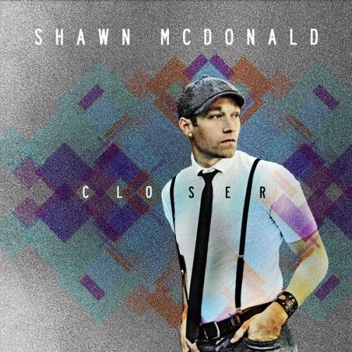 "Shawn McDonald - ""Rise"", ""Closer"""