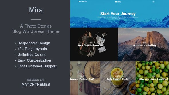 Mira - A Photo Stories Blog Wordpress Theme Mira is an elegant photo stories WordPress theme for writers, bloggers, designers, photographers, travellers. It's clean and simple, easy to use, fully responsive theme.