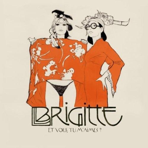 Brigitte - Et Vous, Tu M'Aimes?