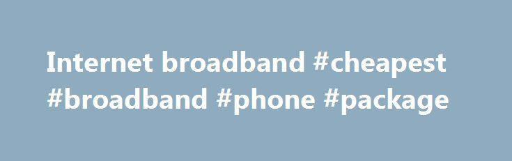 Internet broadband #cheapest #broadband #phone #package http://broadband.remmont.com/internet-broadband-cheapest-broadband-phone-package/  #internet broadband # The cookie settings on this webpage are set to 'allow all cookies' to give you the very best experience. If you continue without changing these settings you consent to this – but if you want to you can change your settings at any time at the bottom of this page. Cookies are very small text files that are stored on your computer when…
