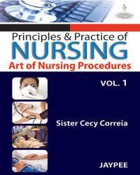 Principles and Practice of Nursing: Art of Nursing Procedure (Volume-1)
