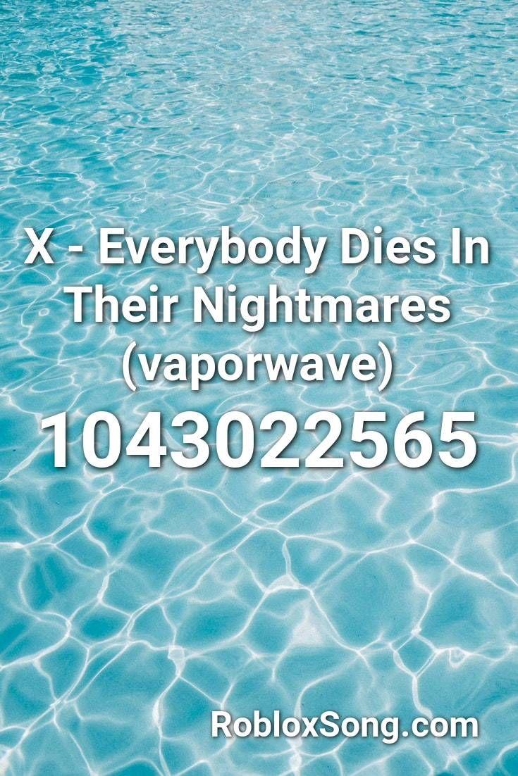 X Everybody Dies In Their Nightmares Vaporwave Roblox Id