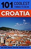 Free Kindle Book -   Croatia: Croatia Travel Guide: 101 Coolest Things to Do in Croatia (Dubrovnik, Split, Hvar Island, Zagreb, Budget Travel Croatia)