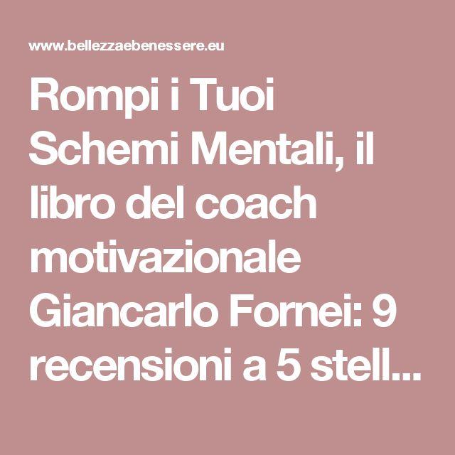 Rompi i Tuoi Schemi Mentali, il libro del coach motivazionale Giancarlo Fornei: 9 recensioni a 5 stelle solo su Amazon. Leggi l'anteprima gratuitamente…