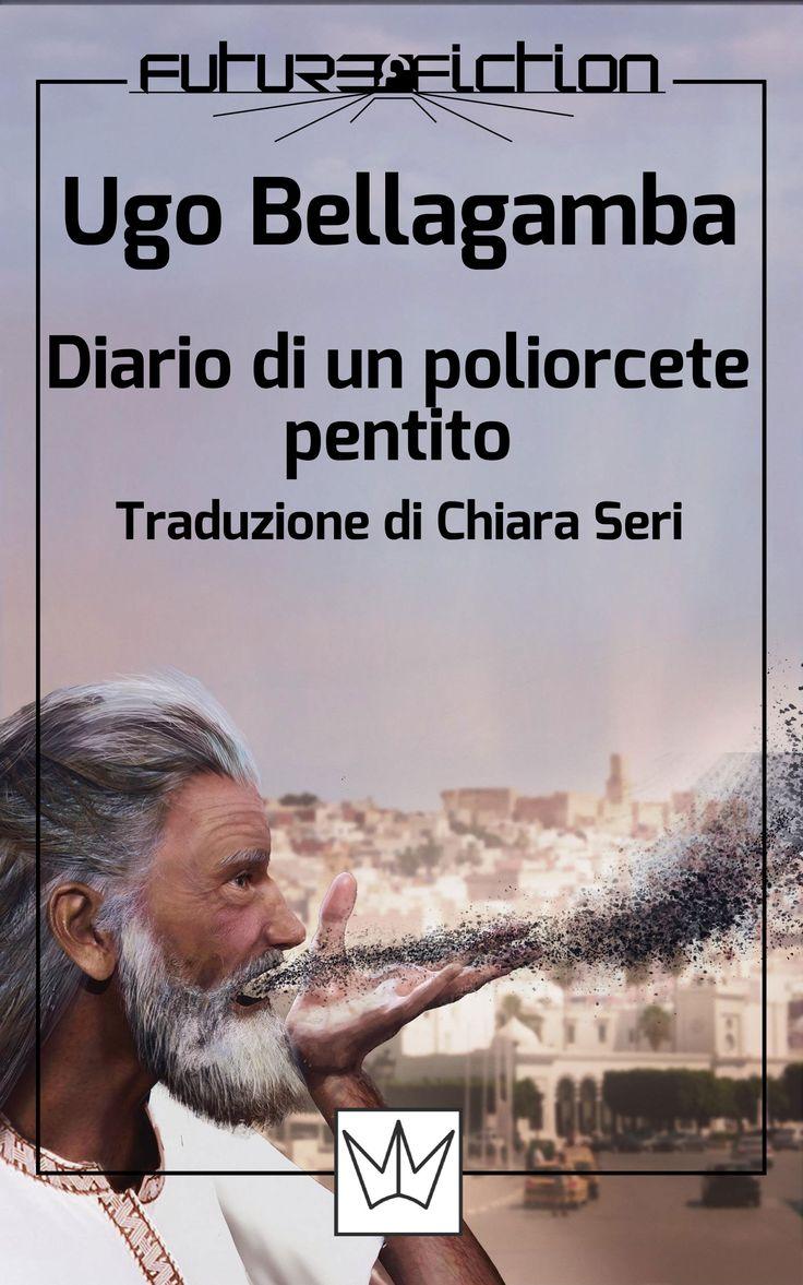 Diario di un poliorcete pentito di Ugo Bellagamba - Future Fiction Vol. 29