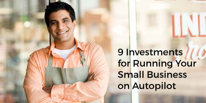 9 Investments for Running Your Small Business on Autopilot | SociableBlog