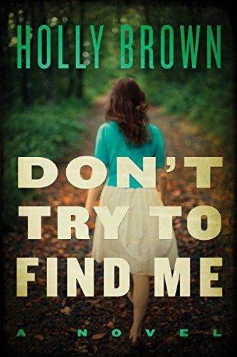 Don't Try To Find Me: A Novel by Holly Brown, http://smile.amazon.com/dp/B00FOPS4TU/ref=cm_sw_r_pi_dp_EUqzub1YTAW3R