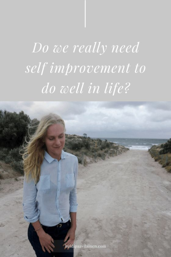 Do we really need self improvement to do well in life? I hear many people talking about self development and personal growth today. We think that in order for us to be successful we need to improve and become better versions of ourselves — However when we do this we miss the beauty that is already there within us. Click through to read the post.