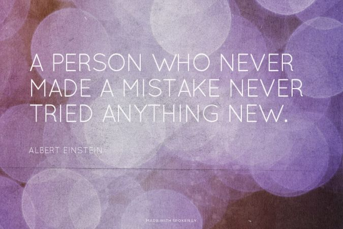 A person who never made a mistake never tried anything new. - Albert Einstein | Just made this with Spoken.ly