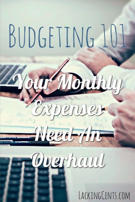 Budgeting 101: Your Monthly Expenses Need An Overhaul