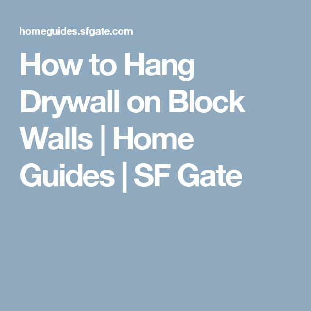 How to Hang Drywall on Block Walls | Home Guides | SF Gate