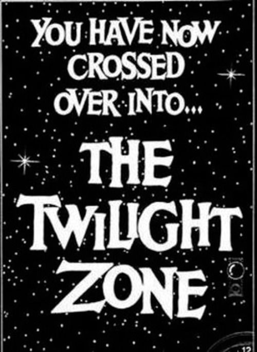 The Twilight Zone.... I can hear the theme song!