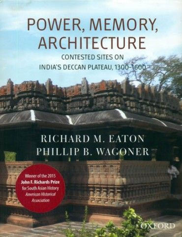 Power, Memory, Architecture (Contested Sites on India's Deccan Plateau, 1300…
