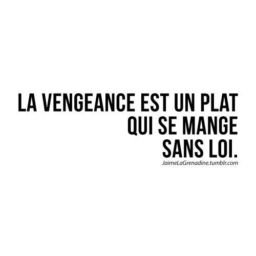 La vengeance est un plat qui se mange sans loi - #JaimeLaGrenadine