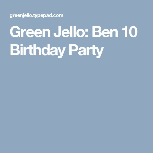 Green Jello: Ben 10 Birthday Party