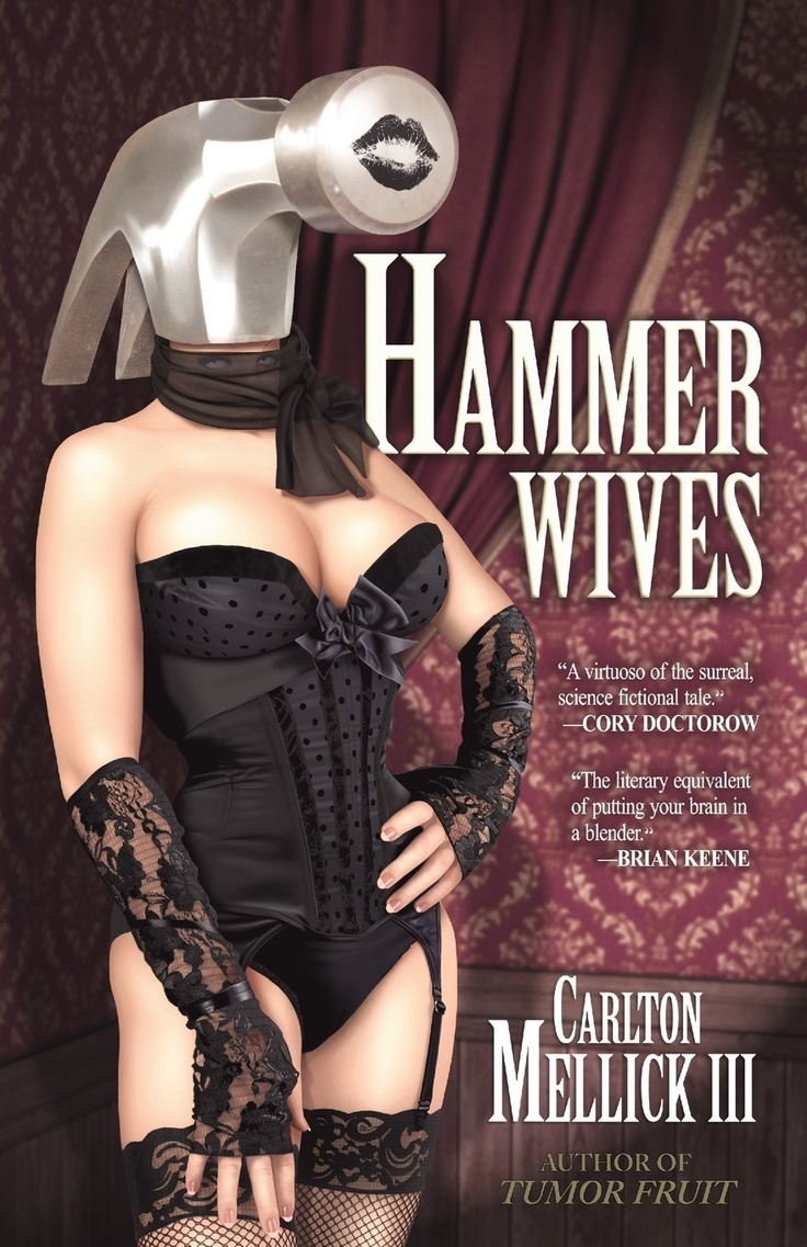 Hammer Wives: Carlton Mellick Iii  No Look Inside So Idk I Just Thought
