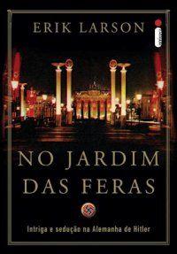 DETALHES DA LEITURA: No Jardim das Feras - Erik Larson