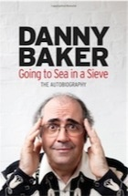 Going to Sea in a Sieve: TheAutobiography by Danny Baker