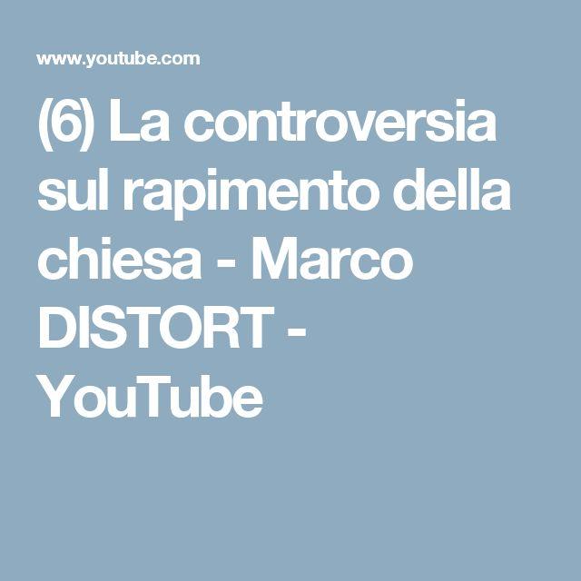 (6) La controversia sul rapimento della chiesa - Marco DISTORT - YouTube