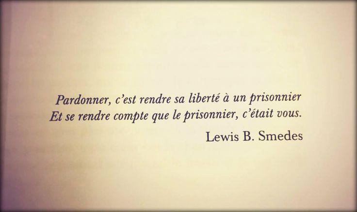Pardonner, c'est rendre sa liberté à un prisonnier. Et se rendre compte que le prisonnier, c'était vous. Lewis B. Smedes