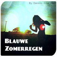 """Blauwe Zomerregen"" // [DJ-Mix] By Dennis Kruissen - 07/2013 by Dennis Kruissen on SoundCloud"