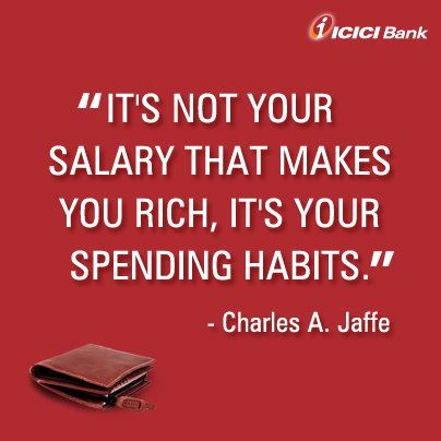 """""""It's not your salary that makes you rich, it's your spending habits."""" - Charles A.                      Jaffe"""