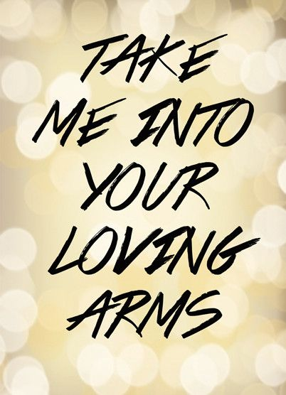 Love Quote: Take Me Into Your Loving Arms from Artifax
