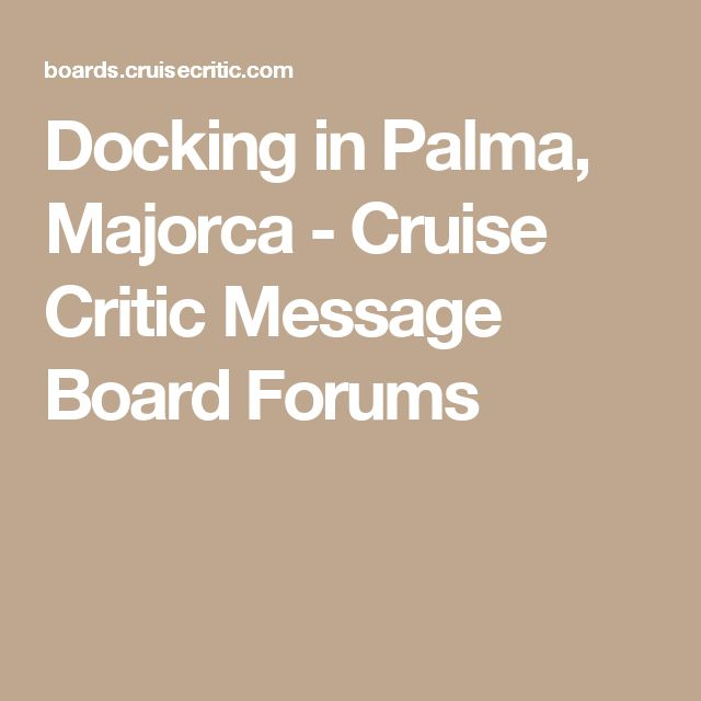 Docking in Palma, Majorca - Cruise Critic Message Board Forums