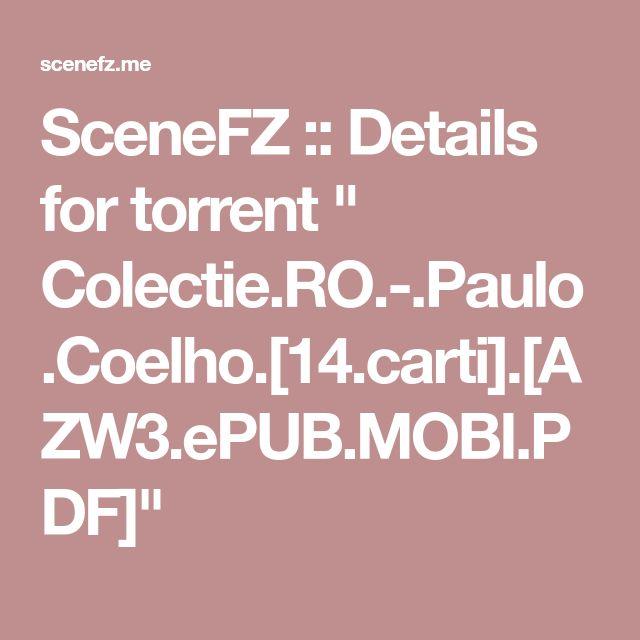 "SceneFZ :: Details for torrent "" Colectie.RO.-.Paulo.Coelho.[14.carti].[AZW3.ePUB.MOBI.PDF]"""