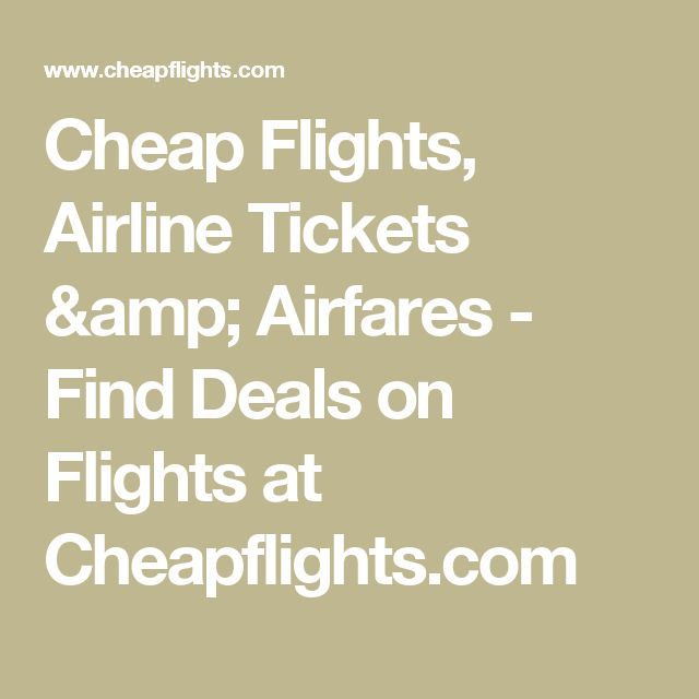 Cheap Flights, Airline Tickets & Airfares - Find Deals on Flights at Cheapflights.com