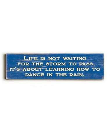 Love this saying! Take a look at this 'Dance in the Rain' Wall Art by ArteHouse on #zulily today!