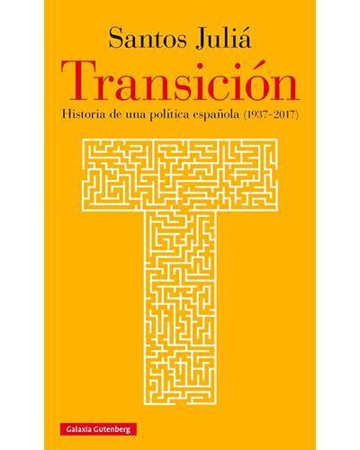 Transición : historia de una política española (1937-2017) /Santos Juliá.. -- Barcelona : Galaxia Gutenberg, 2017.