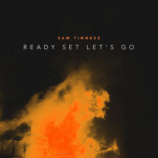 Ready Set Let's Go, a song by Sam Tinnesz on Spotify