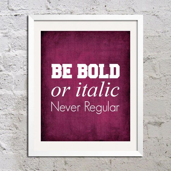 Graphic design humor: Be Bold or Italic Never Regular Abstract Art Print Poster 11x17 Quote Saying Picture Typography