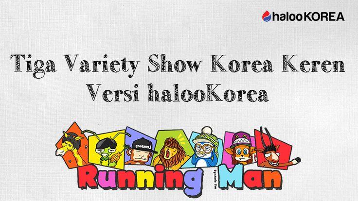 Tiga Variety Show Korea Keren versi halooKorea