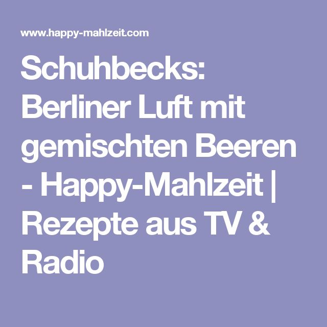 Schuhbecks: Berliner Luft mit gemischten Beeren - Happy-Mahlzeit | Rezepte aus TV & Radio