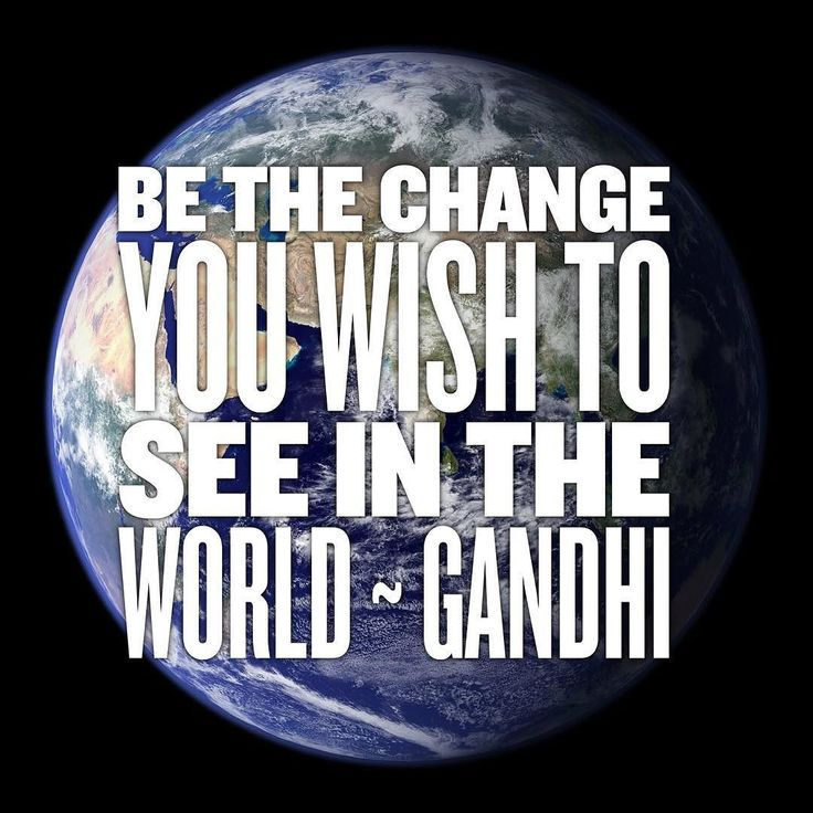 Be the change you wish to see in your world #success #change