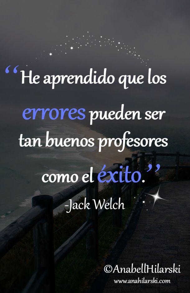 """""""He aprendido que los errores pueden ser tan buenos profesores como el éxito."""" ~Jack Welch #Frases #Motivacion"""