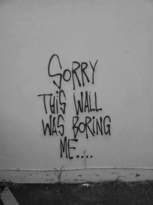 Street Art Humor   Sorry, this wall was boring me!