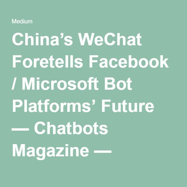 China's WeChat Foretells Facebook / Microsoft Bot Platforms' Future — Chatbots…