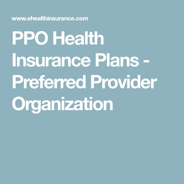PPO Health Insurance Plans - Preferred Provider Organization