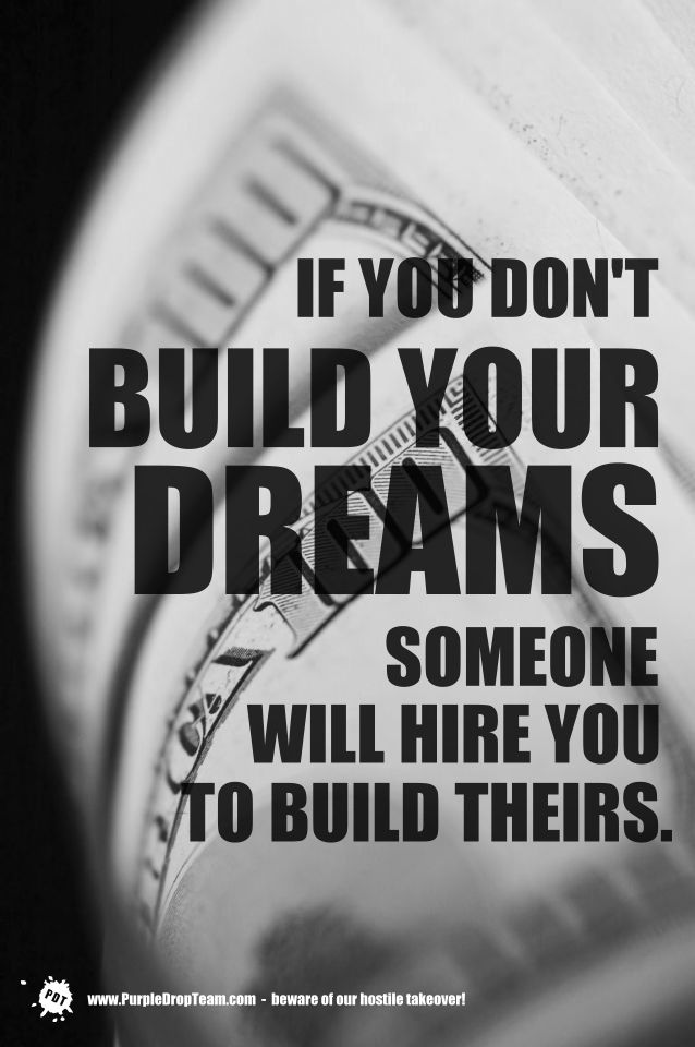 Build Your Dreams - http://www.purpledropteam.com/blog/2014/05/12/build-your-dreams/