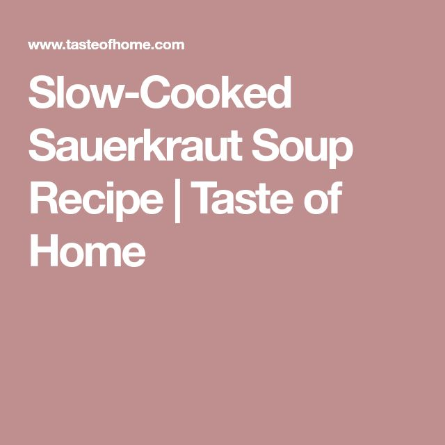 Slow-Cooked Sauerkraut Soup Recipe   Taste of Home